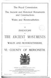 An Inventory of the Ancient Monuments in Wales and Monmouthshire: VI - County of Merioneth
