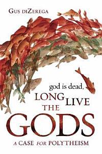 God Is Dead  Long Live the Gods