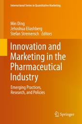 Innovation and Marketing in the Pharmaceutical Industry: Emerging Practices, Research, and Policies