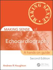 Making Sense of Echocardiography: A Hands-on Guide, Second Edition, Edition 2