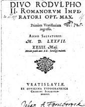 Divo Rodulpho II. Romanorum imperatori opt. max. Primùm Vratislaviam ingresso