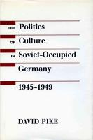 The Politics of Culture in Soviet occupied Germany  1945 1949 PDF