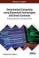 Decentralized Computing Using Blockchain Technologies and Smart Contracts  Emerging Research and Opportunities