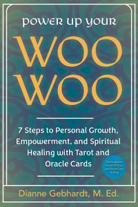 Power Up Your Woo Woo 7 Steps to Personal Growth  Empowerment  and Spiritual Healing with Tarot and Oracle Cards PDF