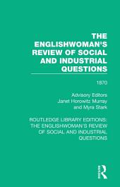 The Englishwoman's Review of Social and Industrial Questions: 1870