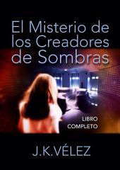 El Misterio de los Creadores de Sombras: LIBRO COMPLETO