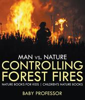 Man vs. Nature : Controlling Forest Fires - Nature Books for Kids | Children's Nature Books