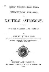 Elementary Treatise on Nautical Astronomy: For the Use of Science Classes and Seamen