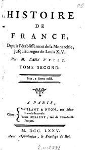 Histoire de France Depuis L'Etablissement De La Monarchie Jusqu'au Regne De Louis XIV: Volume2