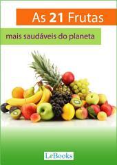 As 21 frutas mais saudáveis do planeta: E o que elas podem fazer por sua saúde