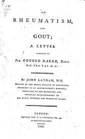 On Rheumatism, and Gout: A Letter Addressed to Sir George Baker, ... By John Latham, M.D. ...