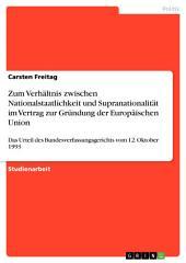 Zum Verhältnis zwischen Nationalstaatlichkeit und Supranationalität im Vertrag zur Gründung der Europäischen Union: Das Urteil des Bundesverfassungsgerichts vom 12. Oktober 1993