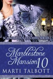 Marblestone Mansion, book 10: Scandalous Duchess Series