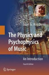 The Physics and Psychophysics of Music: An Introduction, Edition 4
