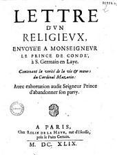 Lettre d'un religieux envoyée à monseigneur le prince de Condé à S. Germain en Laye, contenant la vérité de la vie et moeurs du cardinal Mazarin : avec exhortation audit Seigneur, prince d'abandonner son party