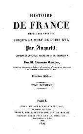 Histoire de France depuis les Gaulois jusqu'à la mort de Louis XVI.: Continuée jusqu'au sacre de Charles X, Volume2