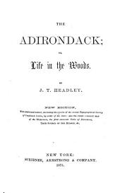 The Adirondack: Or, Life in the Woods