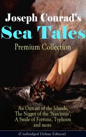 Joseph Conrad's Sea Tales - Premium Collection: An Outcast of the Islands, The Nigger of the 'Narcissus', A Smile of Fortune, Typhoon and more: Classics of World Literature from One of the Greatest English Novelists (Including Author's Memoirs, Letters & Critical Essays)