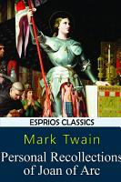 Personal Recollections of Joan of Arc  Esprios Classics  PDF