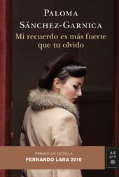 Mi recuerdo es más fuerte que tu olvido: Premio de Novela Fernando Lara 2016