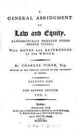 An Abridgment of the Modern Determinations in the Courts of Law and Equity: Being a Supplement to Viner's Abridgment, Volume 1