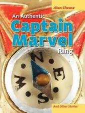 Authentic Captain Marvel Ring and Other Stories
