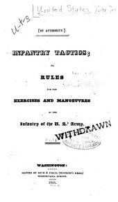 Infantry tactics: or, Rules for the exercise and manoeuvres of the infantry of the U. S.' army, Volume 1