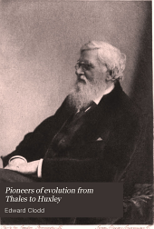 Pioneers of Evolution from Thales to Huxley: With an Intermediate Chapter on the Causes of Arrest of the Movement