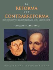La reforma y la contrarreforma: Dos expresiones del ser cristiano en la modernidad
