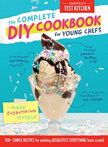 The Complete DIY Cookbook for Young Chefs Book