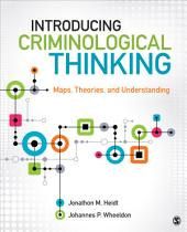 Introducing Criminological Thinking: Maps, Theories, and Understanding