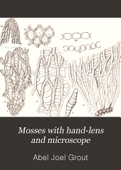 Mosses with Hand-lens and Microscope: A Non-technical Hand-book of the More Common Mosses of the Northeastern United States, Part 1