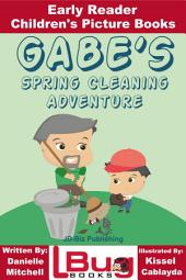 Gabe's Spring Cleaning Adventure - Early Reader - Children's Picture Books