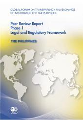 Global Forum on Transparency and Exchange of Information for Tax Purposes: Peer Reviews Global Forum on Transparency and Exchange of Information for Tax Purposes Peer Reviews: The Philippines 2011 Phase 1: Legal and Regulatory Framework: Phase 1: Legal and Regulatory Framework