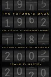 Future's Back: Nuclear Rivalry, Deterrence Theory, and Crisis Stability after the Cold War