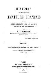 Histoire des plus célèbres amateurs français et de leurs relations avec les artistes, pisant suite à celle des plus célèbre amateurs italiens: J.-B. Louis-Georges Seroux D'Agincourt, Thomas-Aignan Desfriches : 1715 - 1814, Volume3