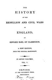 The history of the rebellion and civil wars in England: Volume 5