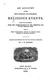 An Account of the Most Important and Interesting Religious Events: Which Have Transpired from the Commencement of the Christian Era to the Present Time