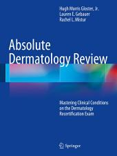 Absolute Dermatology Review: Mastering Clinical Conditions on the Dermatology Recertification Exam