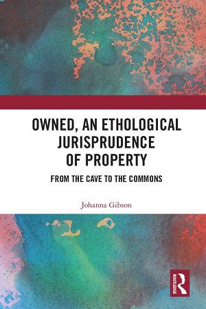 Owned  An Ethological Jurisprudence of Property