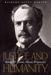Justice and Humanity: Edward F. Dunne, Illinois Progressive