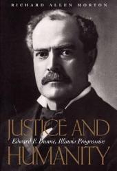 Justice and Humanity: Edward F. Dunne, Illinois Progressive