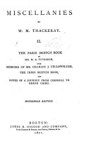 Miscellanies  The Paris sketch book of Mr  M  A  Titmarsh  The memoirs of Mr  Charles J  Yellowplush  The Irish sketch book  Notes of a journey from Cornhill to Grand Cairo PDF