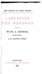 Lady Susan. The Watsons. With a memoir by J.E. Austen Leigh