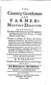 The Country Gentleman and Farmer's Monthly Director. Containing necessary instructions for the management and improvement of a farm ... With several particulars relating to the improvement of bees ... The second edition