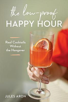 The Low Proof Happy Hour  Real Cocktails Without the Hangover