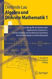 Algebra und Diskrete Mathematik 1: Grundbegriffe der Mathematik, Algebraische Strukturen 1, Lineare Algebra und Analytische Geometrie, Numerische Algebra und Kombinatorik, Ausgabe 3