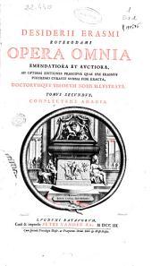 Desiderii Erasmi Roterodami opera omnia emendatiora et auctiora ... : doctorumque, notis illustrata: tomus secundus, complectens adagia