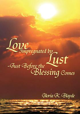 Love Impregnated by Lust Just Before the Blessing Comes PDF