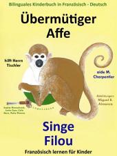 Übermütiger Affe hilft Herrn Tischler — Singe Filou aide M. Charpentier: Bilinguales Kinderbuch in Französisch - Deutsch